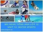 Bài nghe tiếng Anh lớp 12 Unit 12: Water Sports