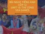 Bài nghe tiếng Anh lớp 12 Unit 13: The 22nd Sea Games