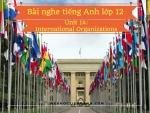 Bài nghe tiếng Anh lớp 12 Unit 14: International Organizations