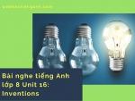 Bài nghe tiếng Anh lớp 8 Unit 16: Inventions
