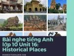 Bài nghe tiếng Anh lớp 10 Unit 16: Historical Places