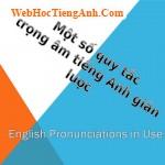 Một số quy tắc trọng âm (4): một số chú ý khác về phát âm dùng để xác định trọng âm