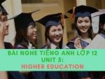 Bài nghe tiếng Anh lớp 12 Unit 5: Higher Education