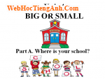 Bài nghe nói tiếng Anh lớp 6 Unit 4 Big or small - Part A Where is your school
