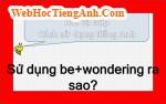 Be + Wondering?