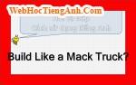 Built like a Mack Truck là gì?