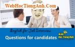 Câu hỏi cho ứng viên - Tiếng Anh phỏng vấn xin việc làm