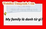 My Family là danh từ gì?