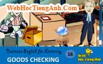 Tình huống 16: Kiểm tra hàng - Tiếng Anh thương mại (Việt - Anh)