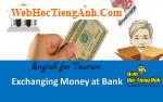 Tình huống: Đổi tiền tại ngân hàng - Tiếng Anh du lịch
