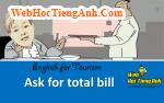 Tình huống: Hỏi về tổng hóa đơn - Tiếng Anh du lịch