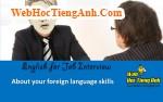 Về khả năng ngoại ngữ - Tiếng Anh phỏng vấn xin việc làm