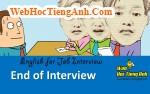 Về việc kết thúc cuộc phỏng vấn - Tiếng Anh phỏng vấn xin việc làm