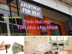 [Tiếng Anh Giao Tiếp] Tình huống: Tìm nhà cho thuê