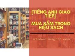 [Tiếng Anh Giao Tiếp] Tình huống: Mua sắm trong hiệu sách