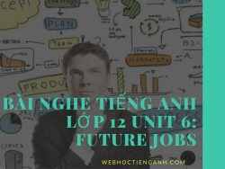 Bài nghe tiếng Anh lớp 12 Unit 6: Future Jobs