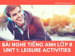 Bài nghe tiếng Anh lớp 8 Unit 1: Leisure Activities