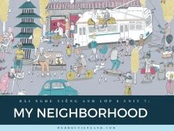 Bài nghe tiếng Anh lớp 8 Unit 7: My Neighborhood