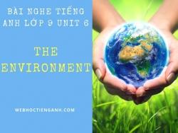Bài nghe tiếng Anh lớp 9 Unit 6: The Environment