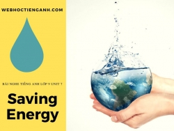 Bài nghe tiếng Anh lớp 9 Unit 7: Saving Energy