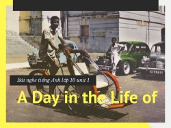 Bài nghe tiếng Anh lớp 10 unit 1: A Day in the Life of