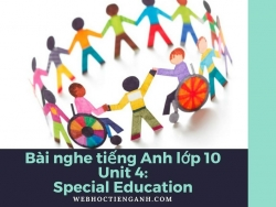 Bài nghe tiếng Anh lớp 10 Unit 4: Special Education
