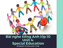 Bài nghe tiếng Anh lớp 10 Unit 4: Special Education