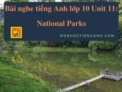 Bài nghe tiếng Anh lớp 10 Unit 11: National Parks