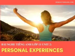 Bài nghe tiếng Anh lớp 11 Unit 2: Personal Experiences