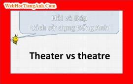 Nhà hát là theatre, lúc khác lại viết thành theater?