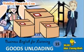 Tình huống 15: Bốc hàng - Tiếng Anh thương mại (Việt - Anh)
