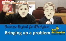 Tình huống 40: Đưa ra vấn đề - Tiếng Anh công sở (Việt - Anh)