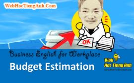 Tình huống 42: Ước tính ngân sách - Tiếng Anh công sở ( Việt - Anh)