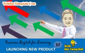 Tình huống 57: Giới thiệu sản phẩm mới - tiếng Anh thương mại (Anh-Việt)