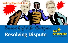 Tình huống 70: Giải quyết tranh chấp - Tiếng Anh công sở (Việt-Anh)