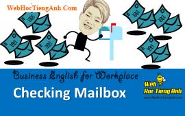 Tình huống 74: Kiểm tra hộp thư - Tiếng Anh công sở (Việt-Anh)