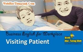 Tình huống 77: Thăm bệnh - Tiếng Anh công sở (Việt-Anh)