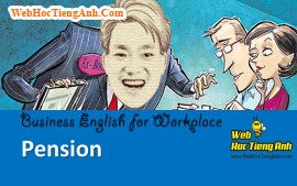 Tình huống 91: Trợ cấp hưu trí - Tiếng Anh công sở (Việt-Anh)