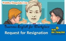 Tình huống 99: Xin thôi việc - Tiếng Anh công sở (Việt-Anh)