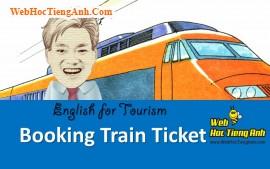 Tình huống: Đặt vé tàu hỏa - Tiếng Anh du lịch