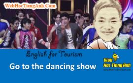 Tình huống: Đi xem khiêu vũ - Tiếng Anh du lịch