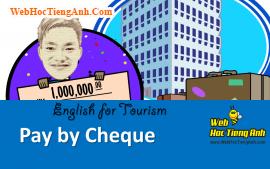 Tình huống: Thanh toán bằng chi phiếu - Tiếng Anh du lịch