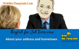 Về địa chỉ và quê quán của bạn - Tiếng Anh phỏng vấn xin việc làm