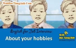 Về sở thích của bạn - Tiếng Anh phỏng vấn xin việc làm