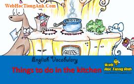 Học từ vựng bằng hình ảnh: Việc nhà bếp (Things to do in the kitchen)