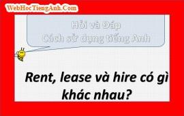 Xin cho biết sự khác nhau của lease, rent, hire?