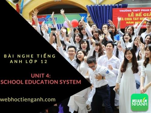 Bài nghe tiếng Anh lớp 12 Unit 4: School education system