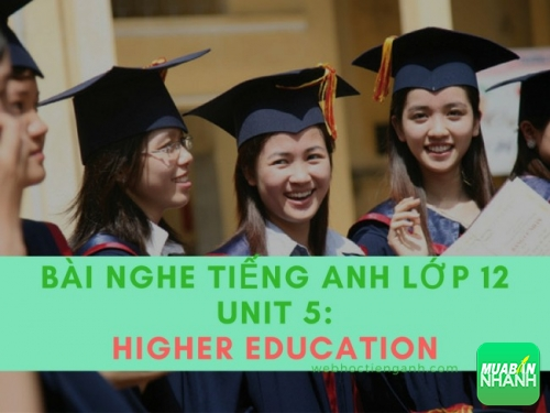 Bài nghe tiếng Anh lớp 12 Unit 5: Higher Aducation