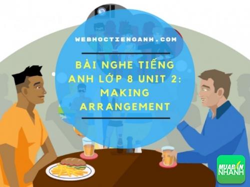 Bài nghe tiếng Anh lớp 8 Unit 2: Making Arrangement