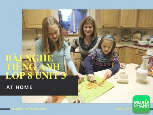 Bài nghe tiếng Anh lớp 8 Unit 3: At Home